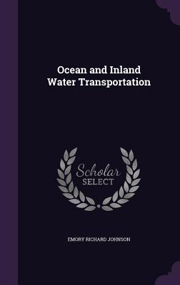 Ocean and Inland Water Transportation - Johnson, Emory Richard
