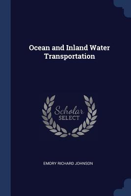 Ocean and Inland Water Transportation - Johnson, Emory Richard