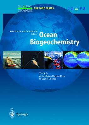 Ocean Biogeochemistry: The Role of the Ocean Carbon Cycle in Global Change - Fasham, Michael J R (Editor)