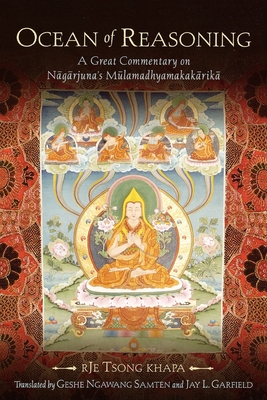 Ocean of Reasoning: A Great Commentary on Nagarjuna's Mulamadhyamakakarika - Khapa, Rje Tsong, and Samten, Geshe Ngawang (Translated by), and Garfield, Jay L (Translated by)