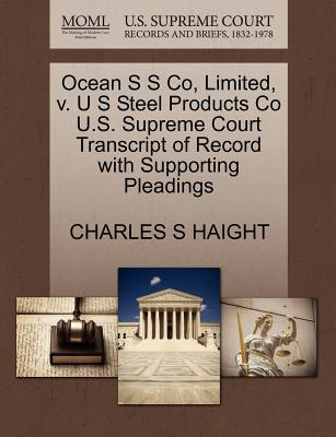 Ocean S S Co, Limited, V. U S Steel Products Co U.S. Supreme Court Transcript of Record with Supporting Pleadings - Haight, Charles S