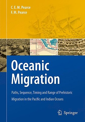 Oceanic Migration: Paths, Sequence, Timing and Range of Prehistoric Migration in the Pacific and Indian Oceans - Pearce, Charles E M, Professor, and Pearce, Frances M