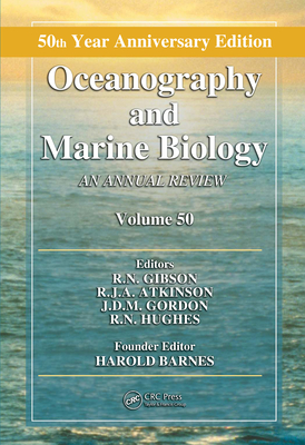 Oceanography and Marine Biology: An Annual Review, Volume 50 - Gibson, R N (Editor), and Atkinson, R J A (Editor), and Gordon, J D M (Editor)