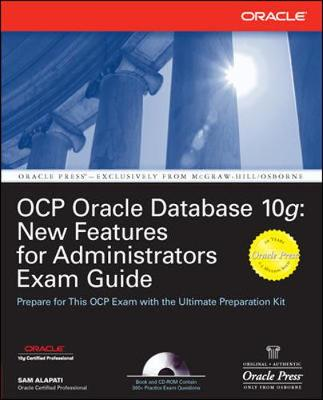 Ocp Oracle Database 10g: New Features for Administrators Exam Guide - Alapati, Sam R