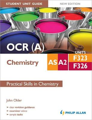 OCR (A) AS/A2 Chemistry Student Unit Guide New Edition: Units F323 & F326 Practical Skills in Chemistry - Older, John