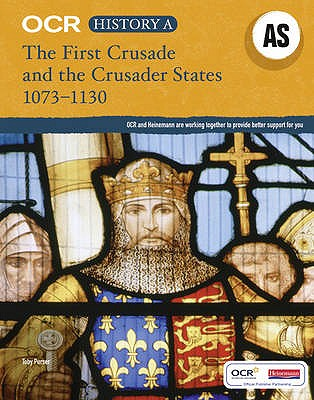 OCR A Level History AS: The First Crusade and the Crusader States 1073-1192 - Purser, Toby