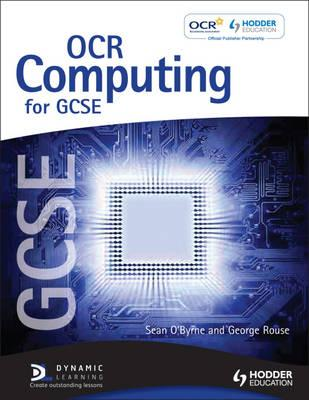 OCR Computing for GCSE Student's Book - O'Byrne, Sean, and Rouse, George