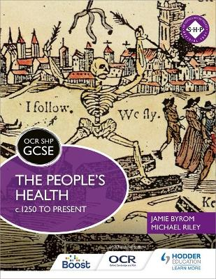OCR GCSE History SHP: The People's Health c.1250 to present - Riley, Michael, and Byrom, Jamie