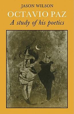 Octavio Paz: A Study of His Poetics - Wilson, Jason, and Jason, Wilson