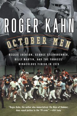 October Men: Reggie Jackson, George Steinbrenner, Billy Martin, and the Yankees' Miraculous Finish in 1978 - Kahn, Roger