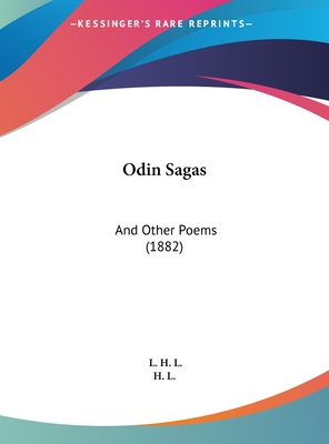 Odin Sagas: And Other Poems (1882) - H L