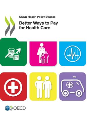 OECD Health Policy Studies Better Ways to Pay for Health Care - Oecd