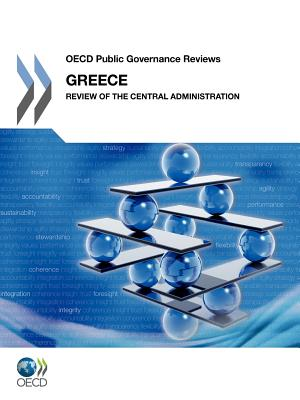 OECD Public Governance Reviews: Greece: Review of the Central Administration - Organization for Economic Cooperation and Development (Editor)
