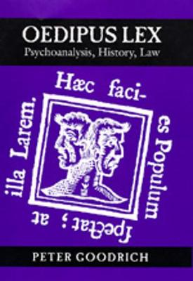 Oedipus Lex: Psychoanalysis, History, Law - Goodrich, Peter