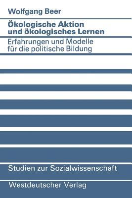 OEkologische Aktion Und OEkologisches Lernen: Erfahrungen Und Modelle Fur Die Politische Bildung - Beer, Wolfgang