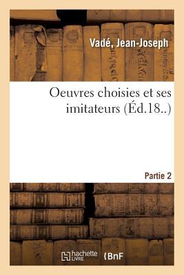 Oeuvres Choisies Et Ses Imitateurs. Partie 2 - Vade