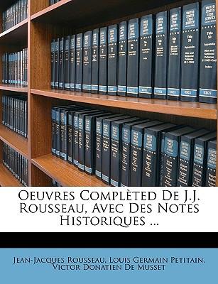 Oeuvres Completed de J.J. Rousseau, Avec Des Notes Historiques ... - Rousseau, Jean Jacques, and Petitain, Louis Germain, and De Musset, Victor Donatien