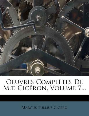 Oeuvres Completes de M.T. Ciceron, Volume 7... - Cicero, Marcus Tullius