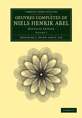 Oeuvres completes de Niels Henrik Abel: Nouvelle edition - Niels, Henrik Abel, and Sylow, L. (Editor), and Lie, S. (Editor)