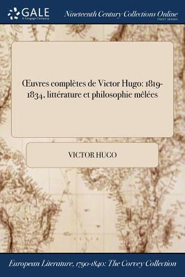 Oeuvres Completes de Victor Hugo: 1819-1834, Litterature Et Philosophie Melees - Hugo, Victor
