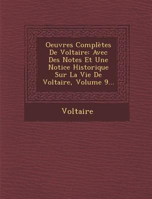 Oeuvres Completes de Voltaire: Avec Des Notes Et Une Notice Historique Sur La Vie de Voltaire, Volume 9... - Voltaire (Creator)