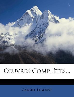 Oeuvres Completes... - Legouve, Gabriel Jean Baptiste Ernest