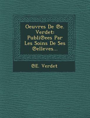 Oeuvres de E. Verdet: Publi Ees Par Les Soins de Ses Elleves... - Verdet, E