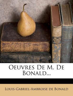 Oeuvres de M. de Bonald... - Bonald, Louis-Gabriel-Ambroise De