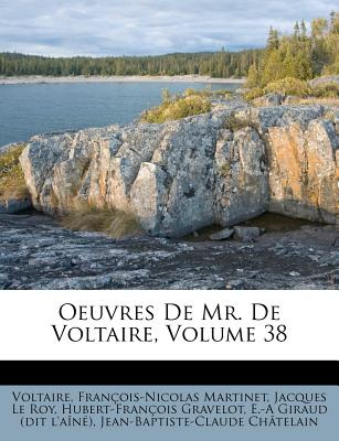 Oeuvres de Mr. de Voltaire, Volume 38 - Martinet, Francois Nicolas, and Voltaire (Creator), and Jacques Le Roy (Creator)
