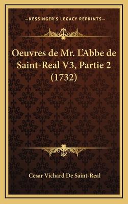 Oeuvres de Mr. L'Abbe de Saint-Real V3, Partie 2 (1732) - De Saint-Real, Cesar Vichard