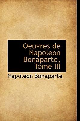 Oeuvres de Napoleon Bonaparte, Tome III - Bonaparte, Napolon