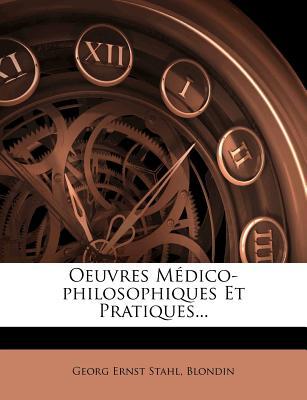 Oeuvres Medico-Philosophiques Et Pratiques... - Stahl, Georg Ernst, and Blondin