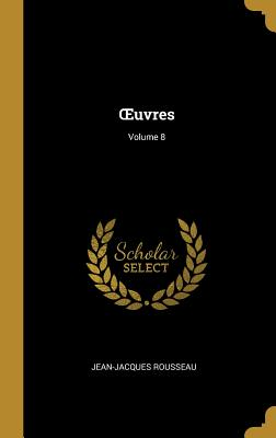 Oeuvres; Volume 8 - Rousseau, Jean-Jacques