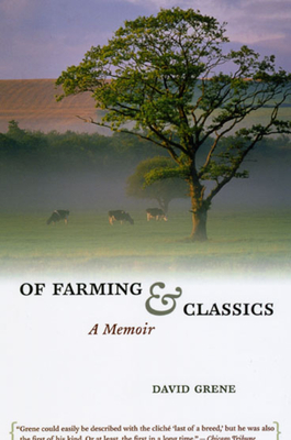 Of Farming and Classics: A Memoir - Grene, David, and Pippin, Robert B (Foreword by)
