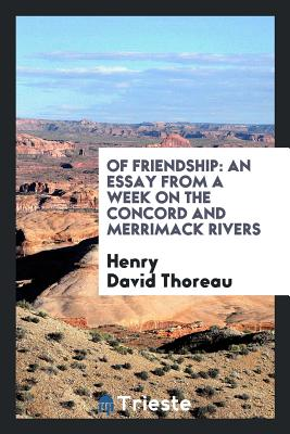 Of Friendship: An Essay from a Week on the Concord and Merrimack Rivers - Thoreau, Henry David
