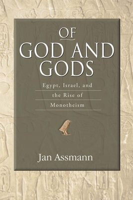 Of God and Gods: Egypt, Israel, and the Rise of Monotheism - Assmann, Jan, Professor