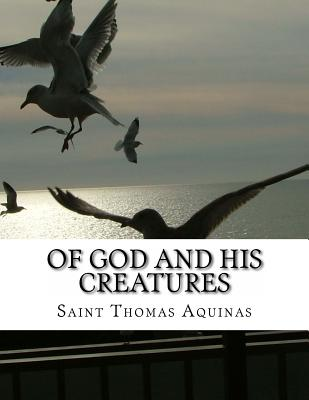 Of God and His Creatures - Aquinas, Saint Thomas, and Rickaby, Joseph (Translated by)