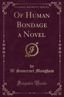 Of Human Bondage a Novel (Classic Reprint) - Maugham, W Somerset