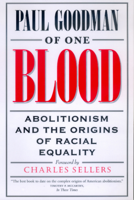 Of One Blood: Abolitionism and the Origins of Racial Equality - Goodman, Paul, and Sellers, Charles (Foreword by)