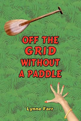 Off the Grid Without a Paddle - Farr, Lynne