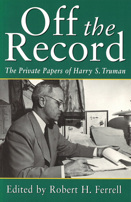 Off the Record - Ferrell, Robert H, Mr. (Editor)