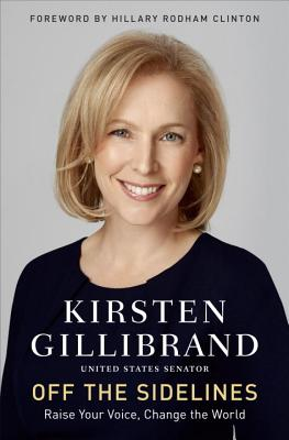 Off the Sidelines: Raise Your Voice, Change the World - Gillibrand, Kirsten