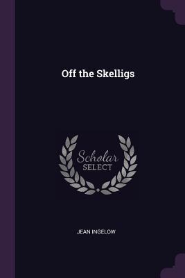Off the Skelligs - Ingelow, Jean
