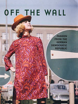 Off the Wall: Fashion in the GDR - Rubitzsch, Gnter