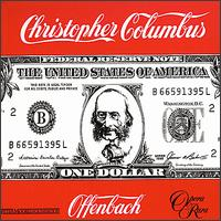 Offenbach: Christopher Columbus - Alan Opie (vocals); Anne Dawson (vocals); Christian du Plessis (vocals); Clive Harré (vocals); Johanna Peters (vocals);...