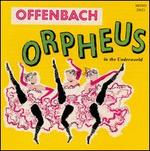 Offenbach: Orpheus in the Underworld - Andre Dran (vocals); André Jonqueres (vocals); Anne Marie Carpentier (vocals); Bernard Demigny (vocals);...