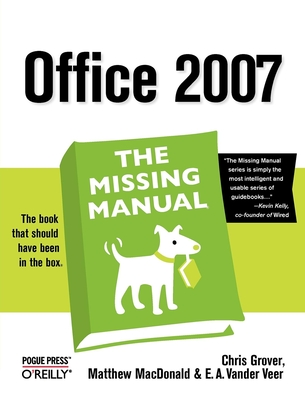 Office 2007: The Missing Manual - Grover, Chris, Dr., and MacDonald, Matthew, and Vander Veer, E A