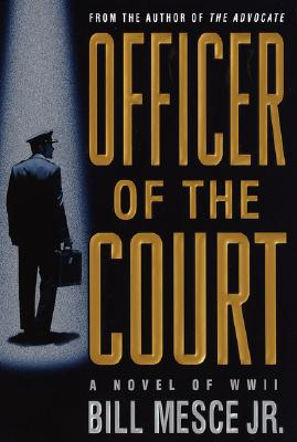Officer of the Court: A Novel of WWII - Mesce, Bill, Jr.