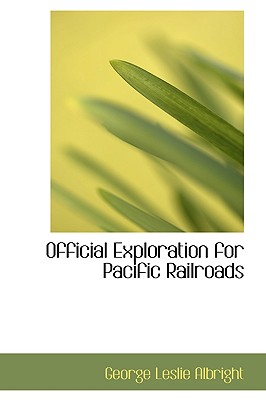 Official Exploration for Pacific Railroads - Albright, George Leslie