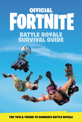 Official Fortnite: Battle Royale Survival Guide - Epic Games
